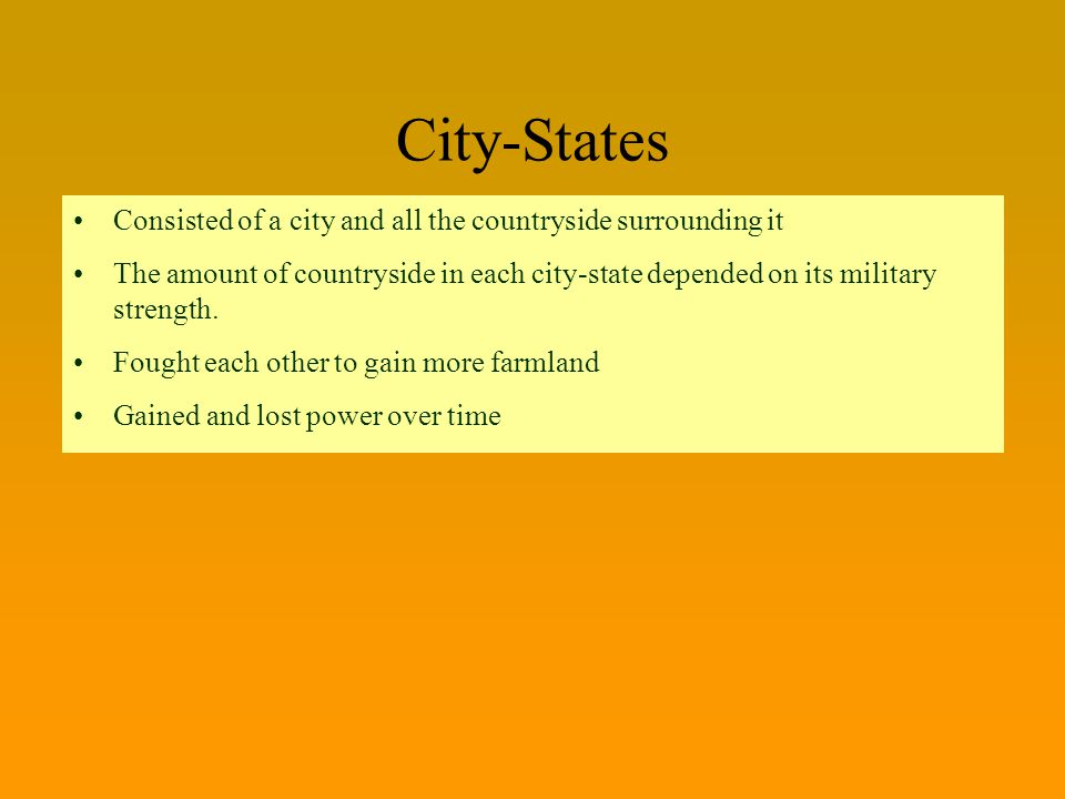 City-States Consisted of a city and all the countryside surrounding it