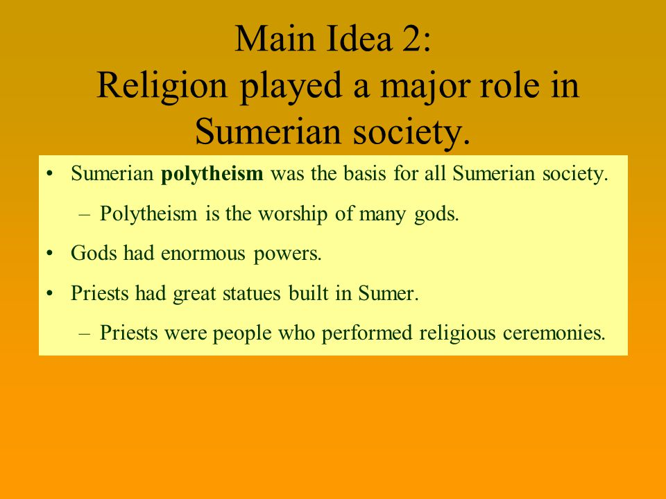 Main Idea 2: Religion played a major role in Sumerian society.