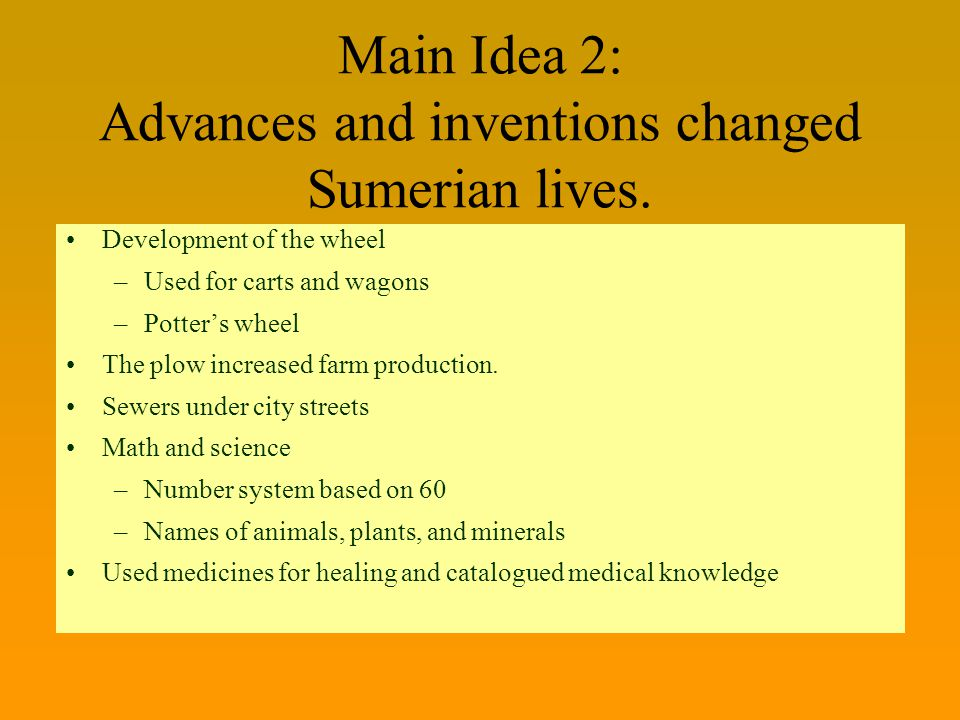 Main Idea 2: Advances and inventions changed Sumerian lives.
