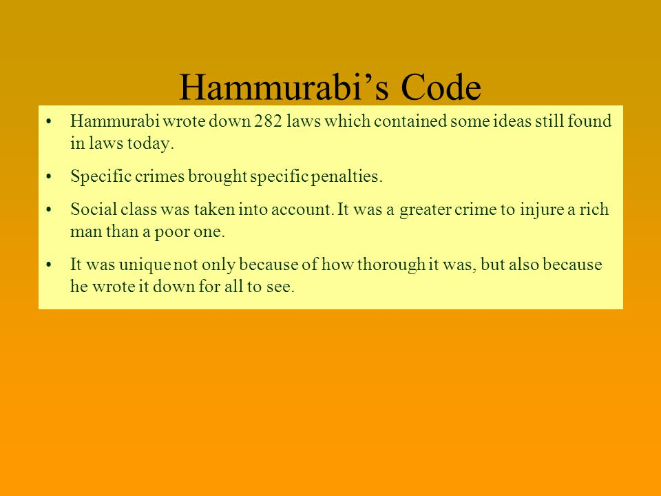 Hammurabi's Code Hammurabi wrote down 282 laws which contained some ideas still found in laws today.