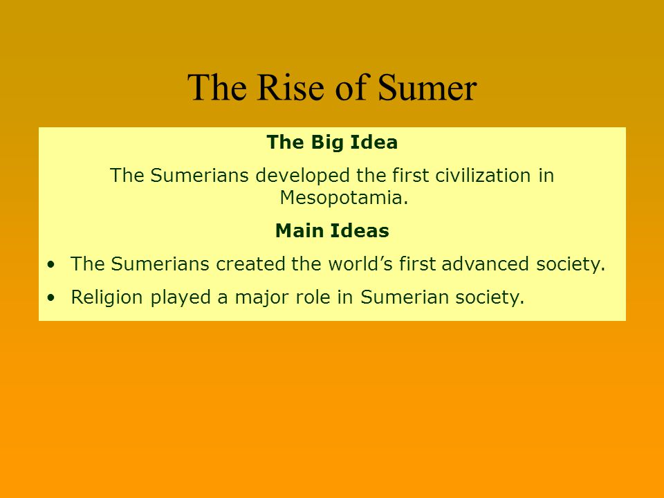 The Sumerians developed the first civilization in Mesopotamia.