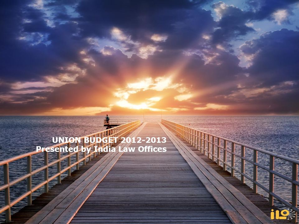 UNION BUDGET 2012-2013 Presented by India Law Offices.