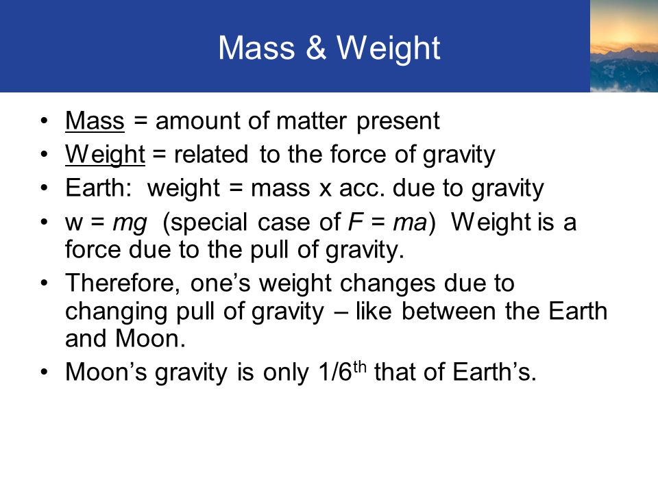 Mass & Weight Mass = amount of matter present
