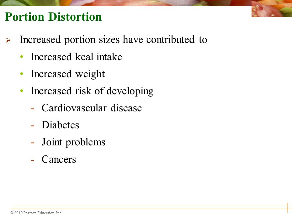 Portion Distortion Increased portion sizes have contributed to