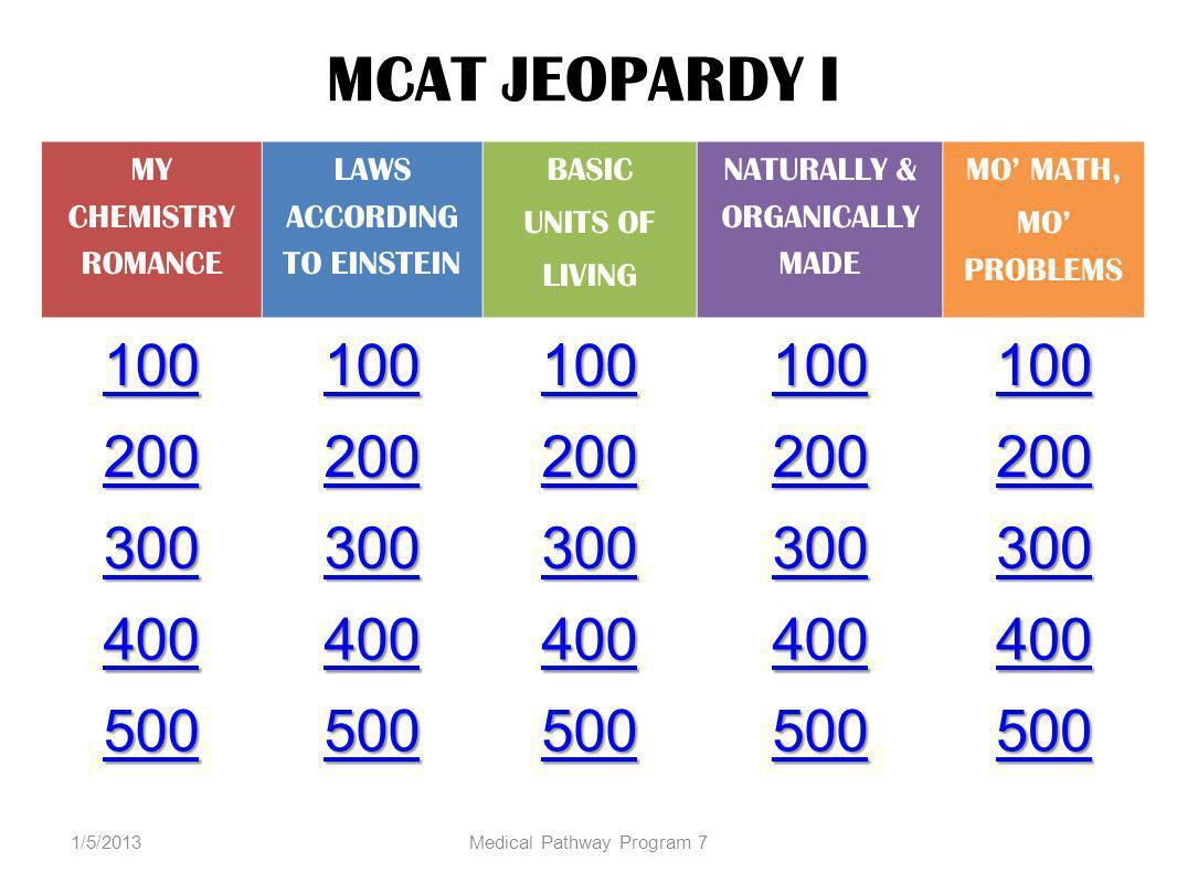 MCAT JEOPARDY I 100 200 300 400 500 MY CHEMISTRY ROMANCE