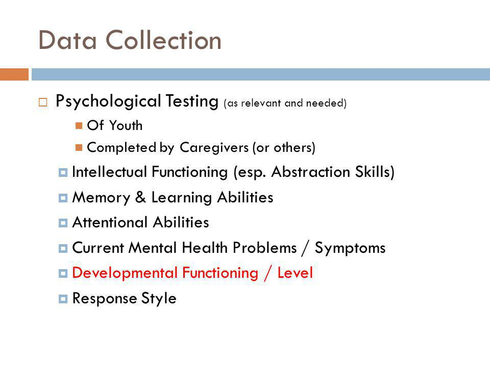 Data Collection Psychological Testing (as relevant and needed)