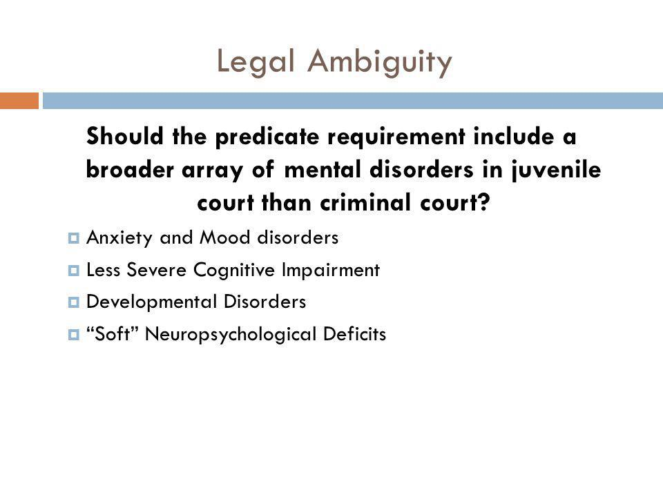 Legal Ambiguity Should the predicate requirement include a broader array of mental disorders in juvenile court than criminal court
