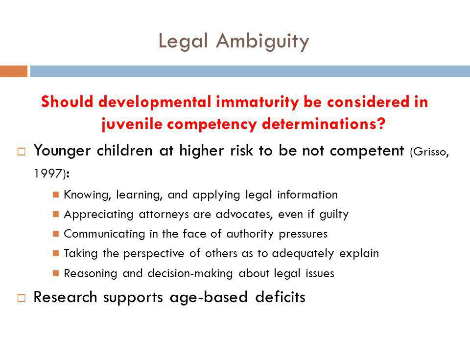 Legal Ambiguity Should developmental immaturity be considered in juvenile competency determinations