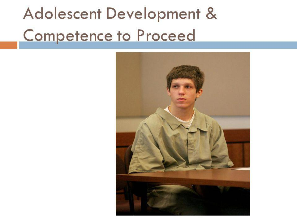 Adolescent Development & Competence to Proceed