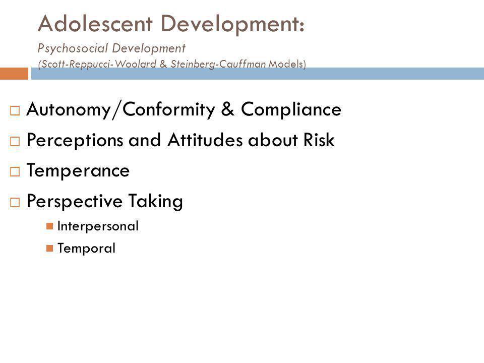 Adolescent Development: Psychosocial Development (Scott-Reppucci-Woolard & Steinberg-Cauffman Models)