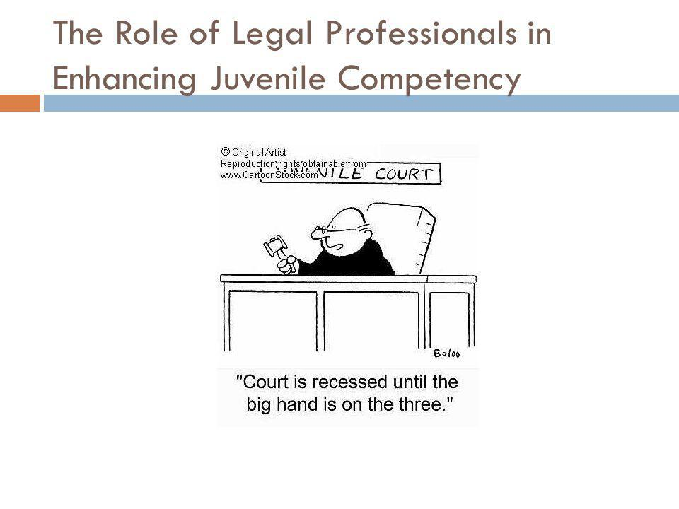 The Role of Legal Professionals in Enhancing Juvenile Competency