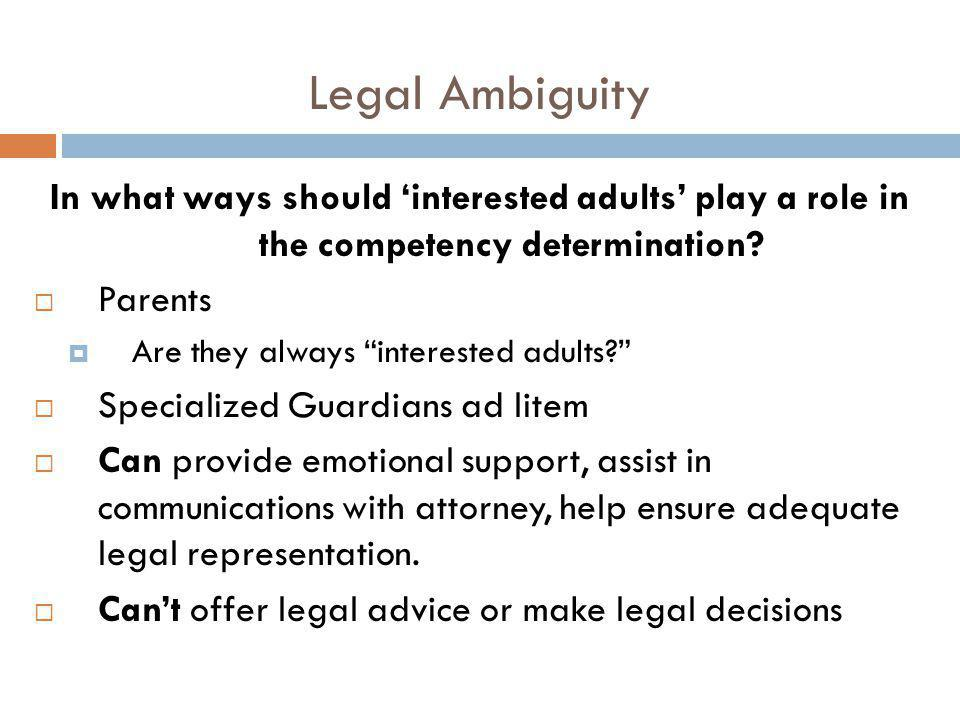 Legal Ambiguity In what ways should 'interested adults' play a role in the competency determination