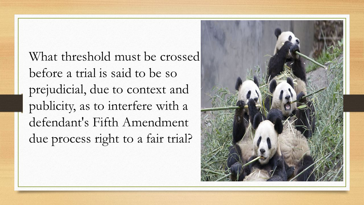What threshold must be crossed before a trial is said to be so prejudicial, due to context and publicity, as to interfere with a defendant s Fifth Amendment due process right to a fair trial