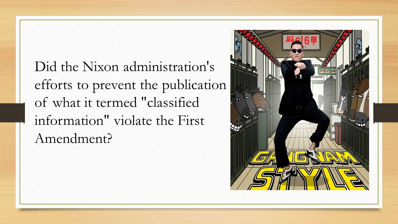 Did the Nixon administration s efforts to prevent the publication of what it termed classified information violate the First Amendment