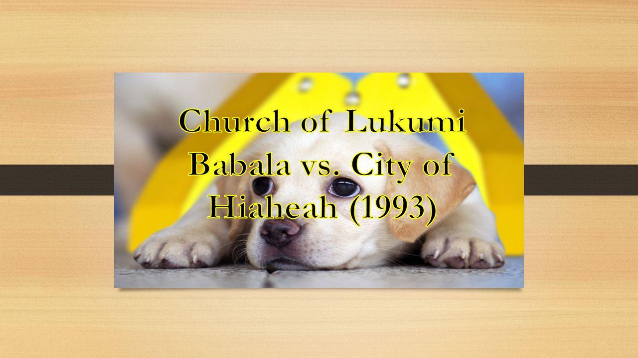 Church of Lukumi Babala vs. City of Hiaheah (1993)