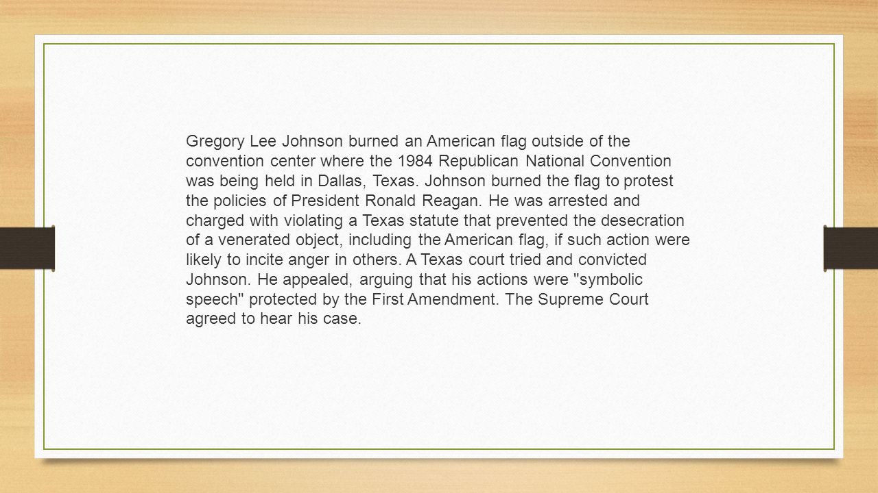 Gregory Lee Johnson burned an American flag outside of the convention center where the 1984 Republican National Convention was being held in Dallas, Texas.