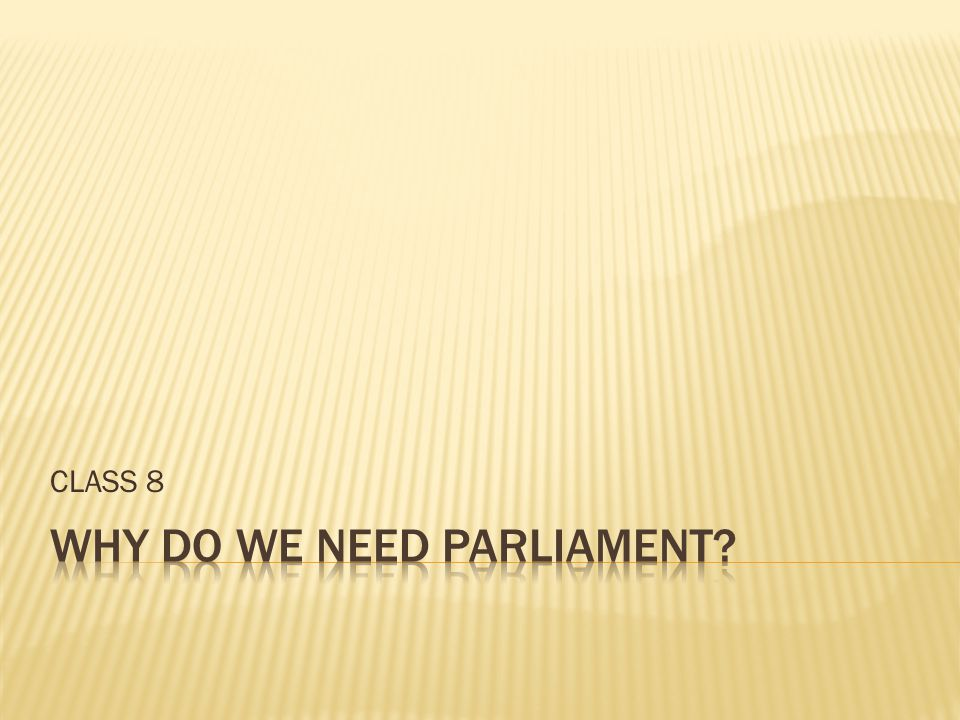 WHY DO WE NEED PARLIAMENT