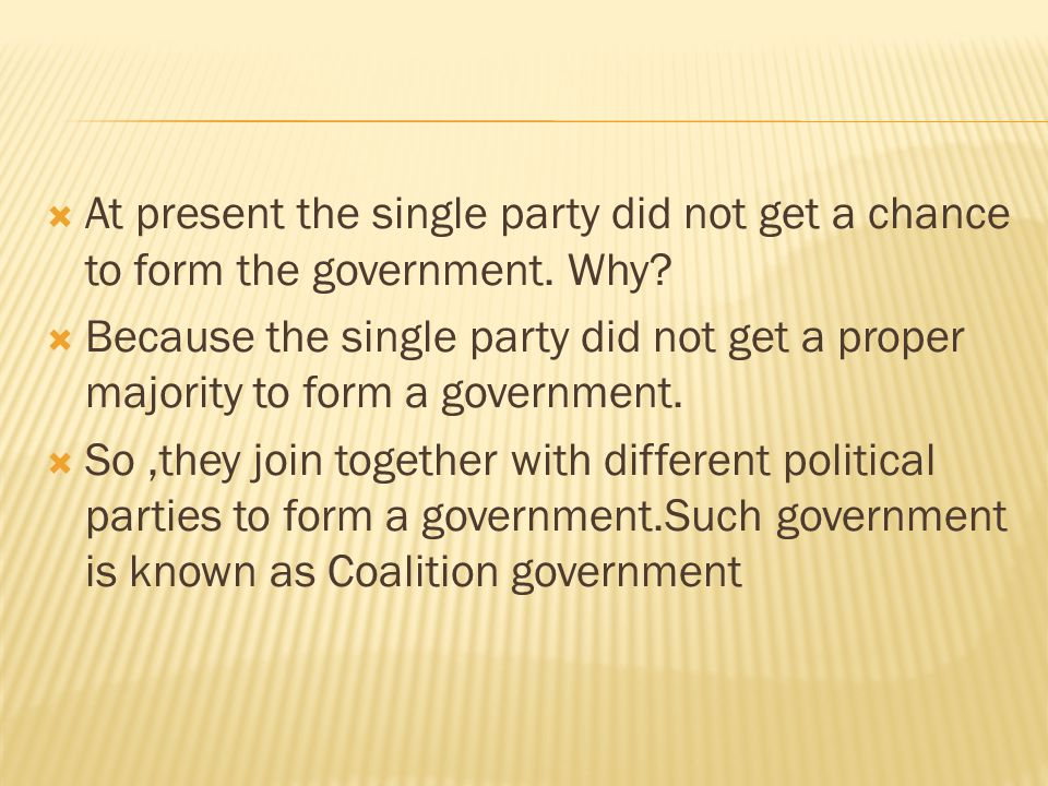 At present the single party did not get a chance to form the government. Why