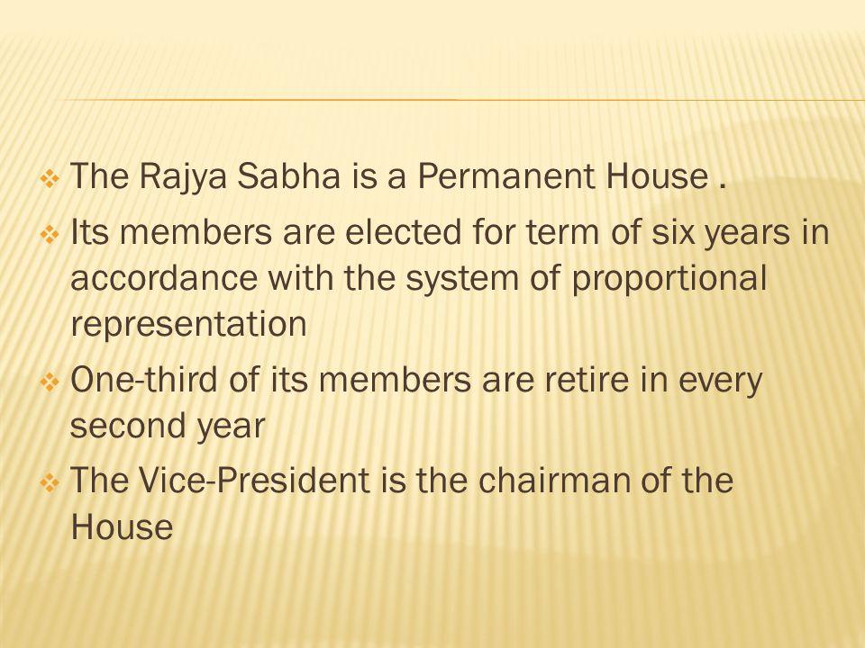 The Rajya Sabha is a Permanent House .