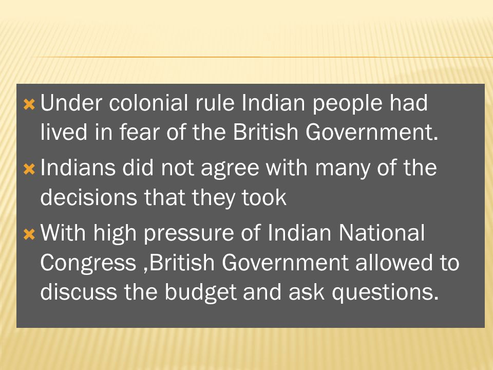 Under colonial rule Indian people had lived in fear of the British Government.