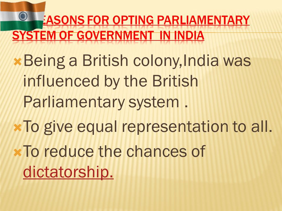 Reasons for opting Parliamentary System of Government in India