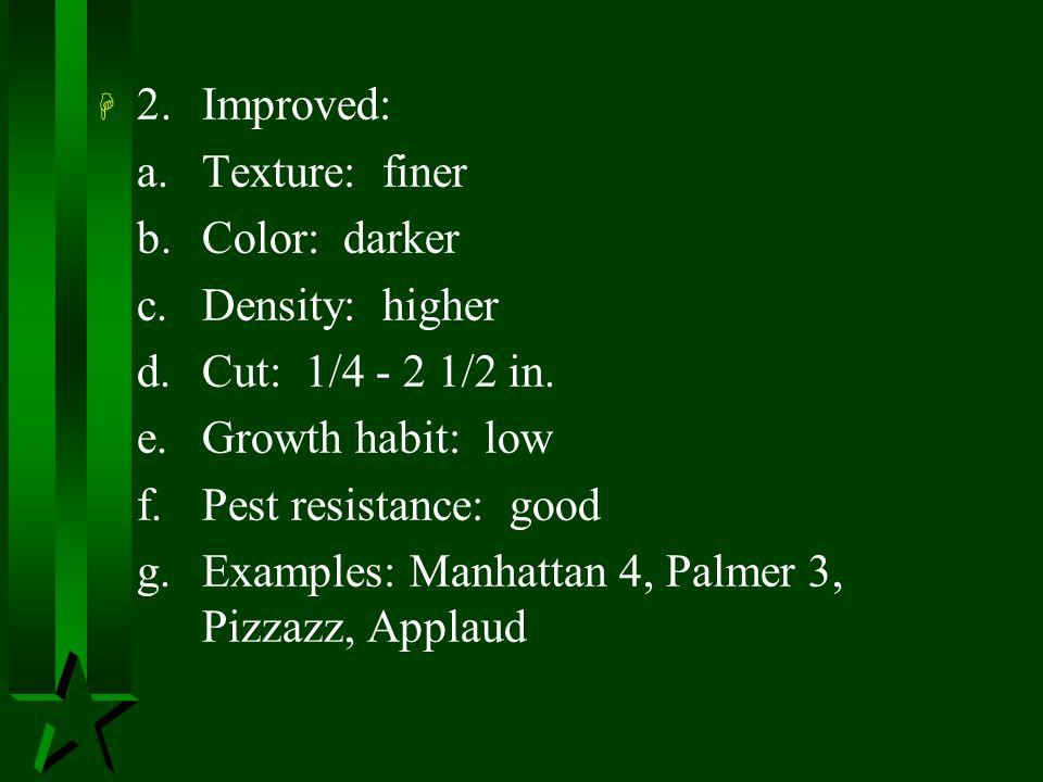 2. Improved: a. Texture: finer. b. Color: darker. c. Density: higher. d. Cut: 1/4 - 2 1/2 in.