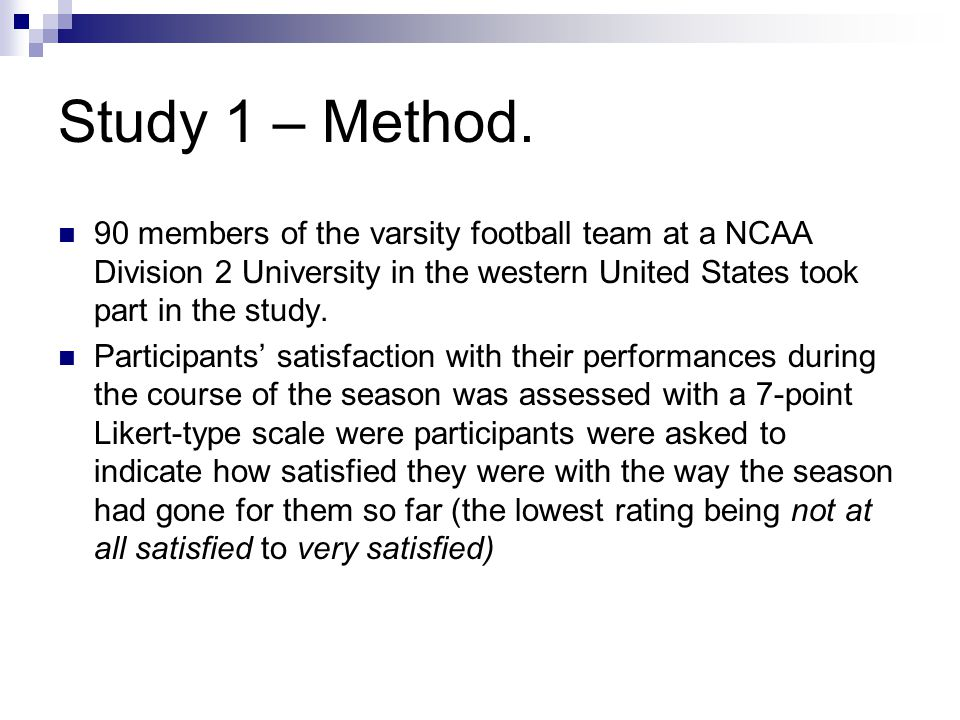 Study 1 – Method. 90 members of the varsity football team at a NCAA Division 2 University in the western United States took part in the study.
