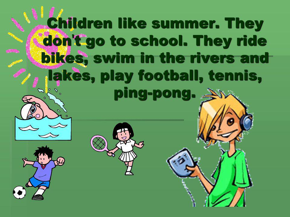 Children like summer. They don t go to school