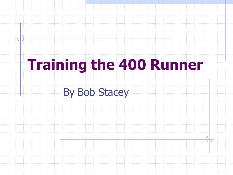 Training the 400 Runner By Bob Stacey