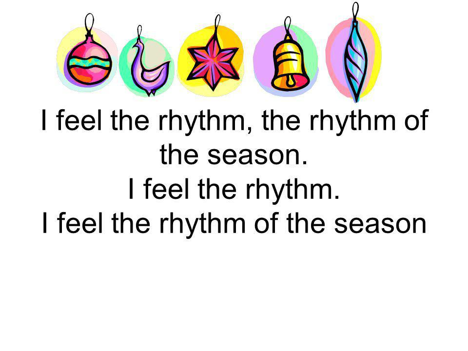 I feel the rhythm, the rhythm of the season. I feel the rhythm