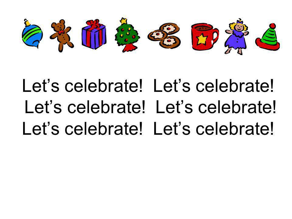 Let's celebrate. Let's celebrate. Let's celebrate. Let's celebrate