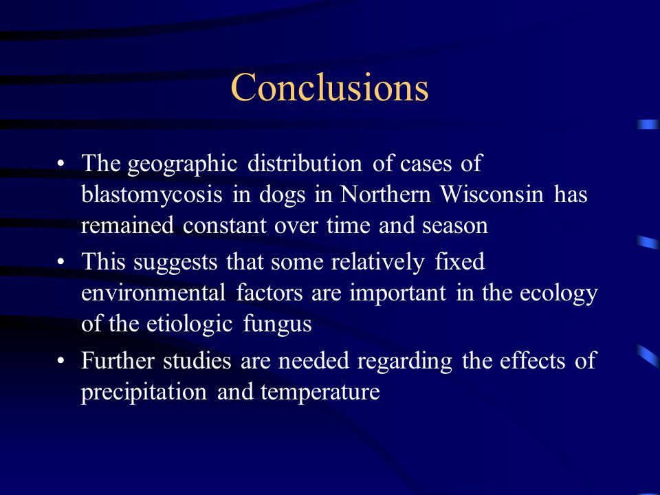 Conclusions The geographic distribution of cases of blastomycosis in dogs in Northern Wisconsin has remained constant over time and season.