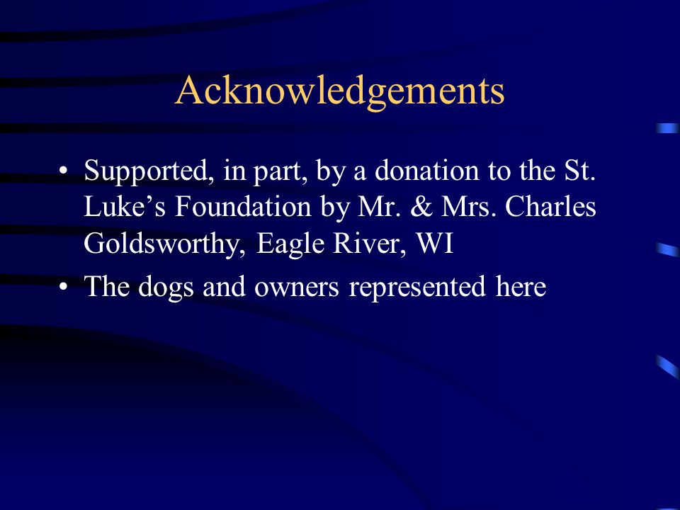 Acknowledgements Supported, in part, by a donation to the St. Luke's Foundation by Mr. & Mrs. Charles Goldsworthy, Eagle River, WI.