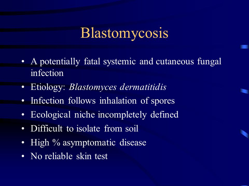 Blastomycosis A potentially fatal systemic and cutaneous fungal infection. Etiology: Blastomyces dermatitidis.
