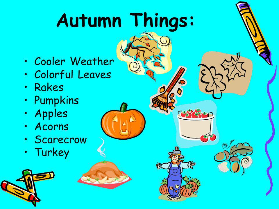 Autumn Things: Cooler Weather Colorful Leaves Rakes Pumpkins Apples