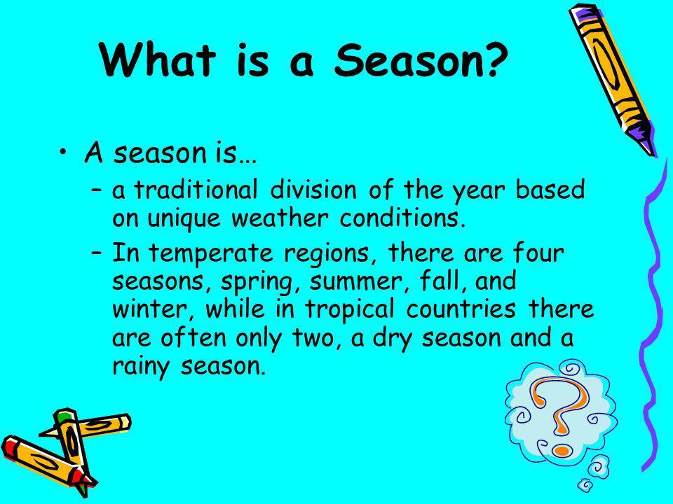 What is a Season A season is…