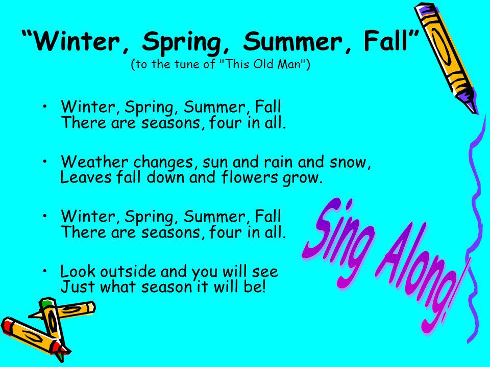 Winter, Spring, Summer, Fall (to the tune of This Old Man )