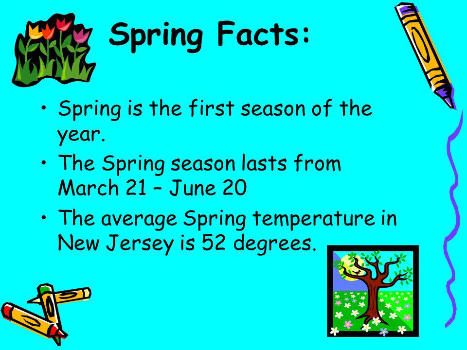 Spring Facts: Spring is the first season of the year.