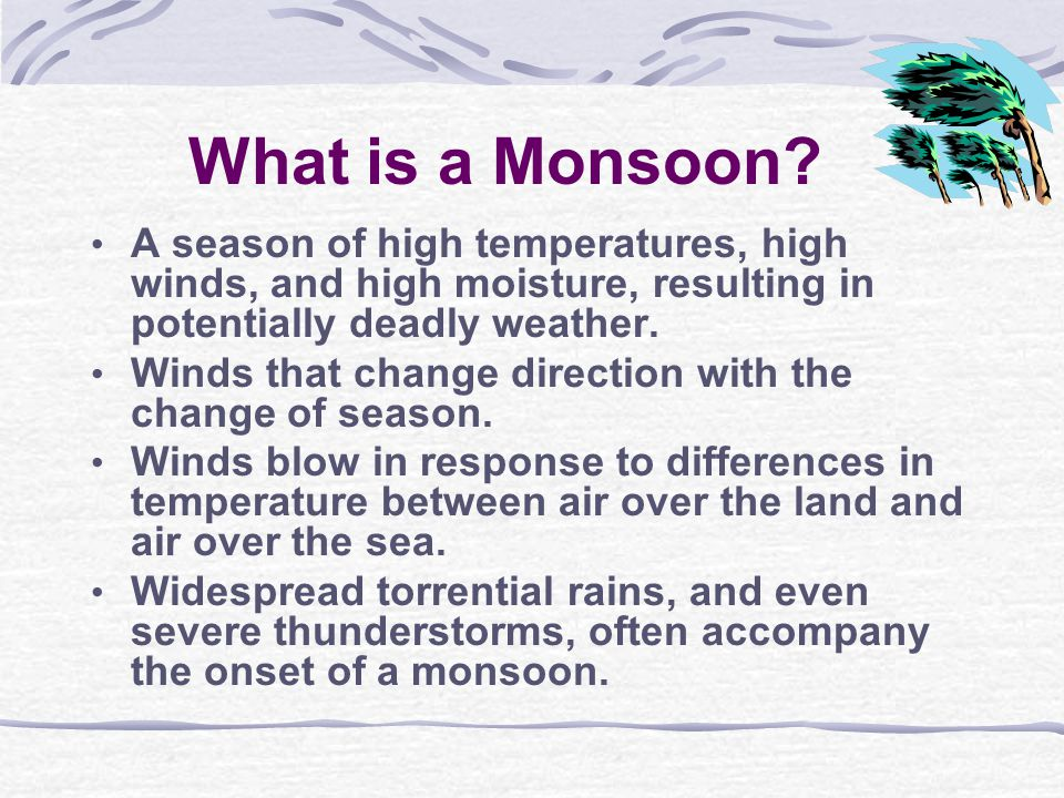 What is a Monsoon A season of high temperatures, high winds, and high moisture, resulting in potentially deadly weather.