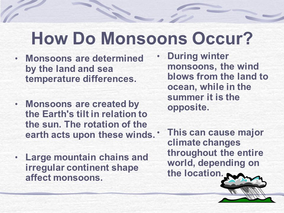 How Do Monsoons Occur During winter monsoons, the wind blows from the land to ocean, while in the summer it is the opposite.