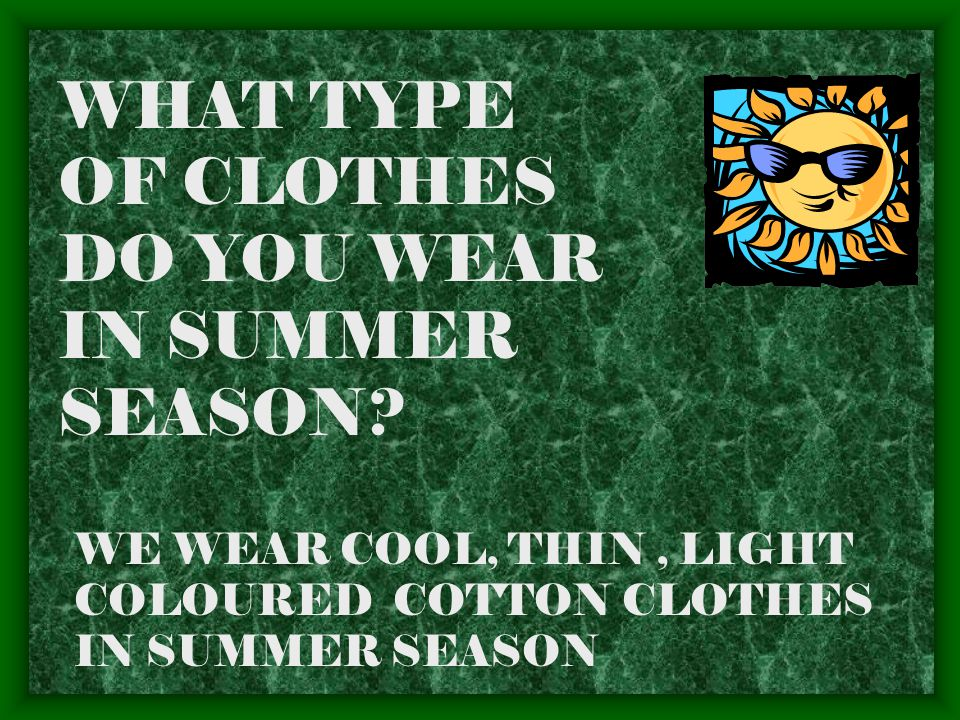 WHAT TYPE OF CLOTHES DO YOU WEAR IN SUMMER SEASON