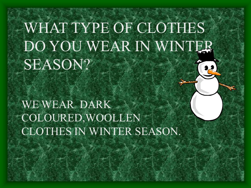 WHAT TYPE OF CLOTHES DO YOU WEAR IN WINTER SEASON