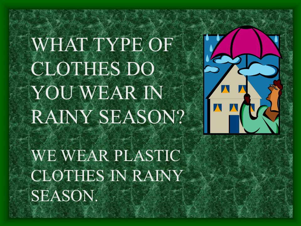 WHAT TYPE OF CLOTHES DO YOU WEAR IN RAINY SEASON