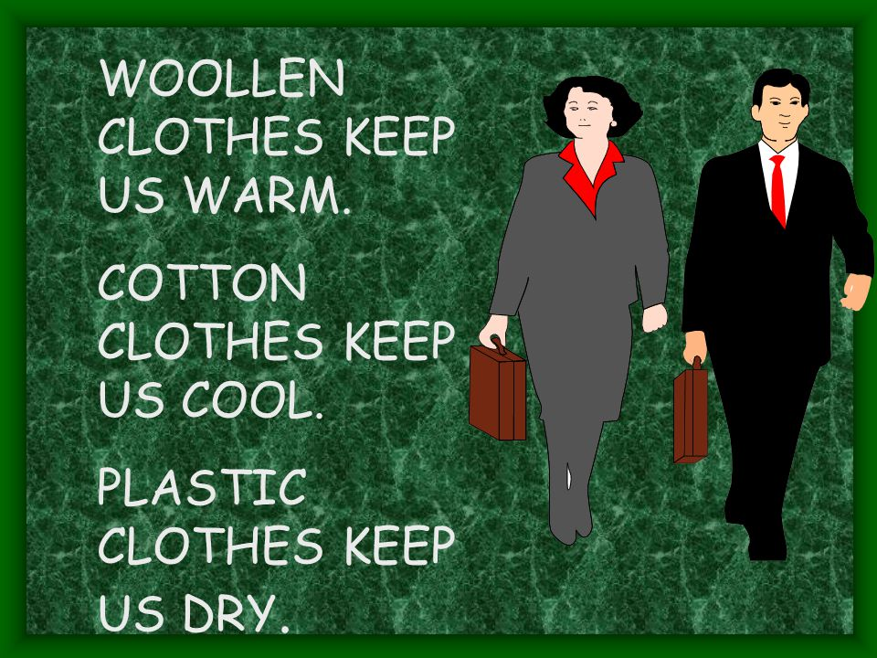 WOOLLEN CLOTHES KEEP US WARM.
