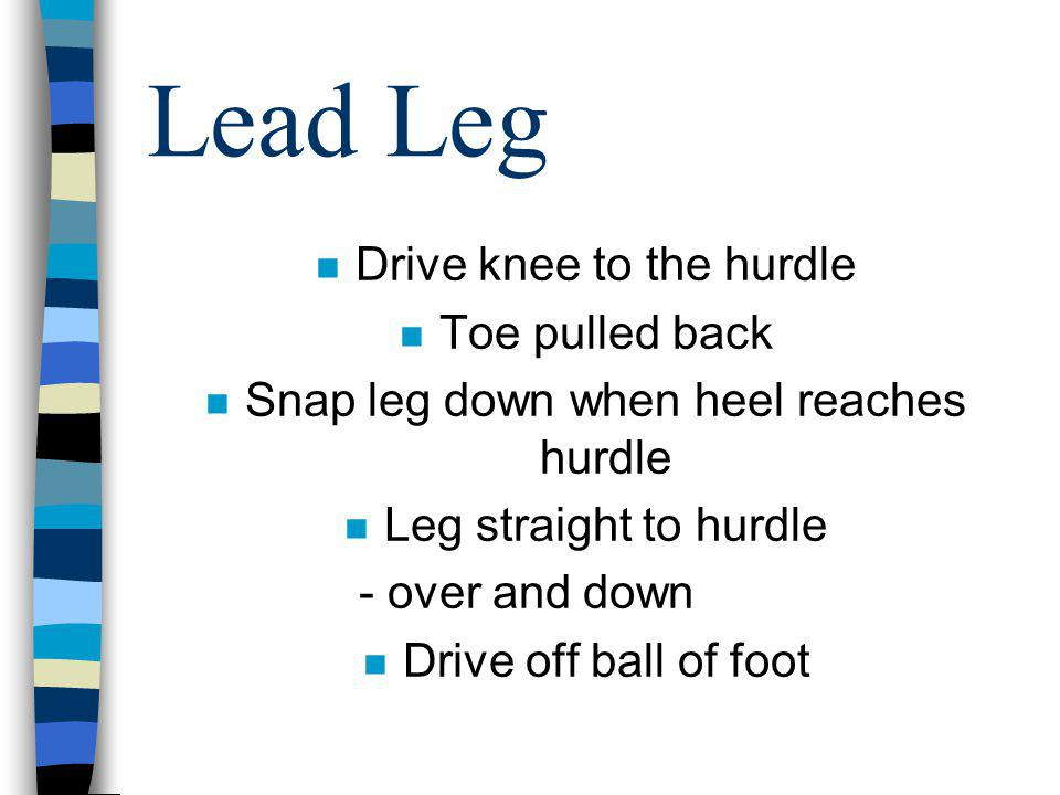 Lead Leg Drive knee to the hurdle Toe pulled back
