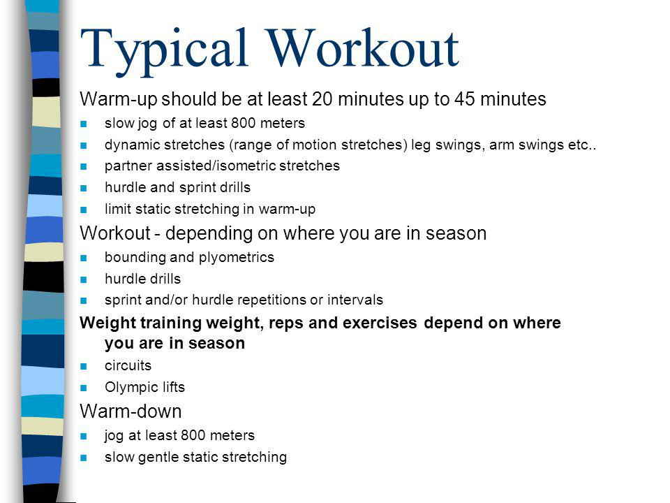 Typical Workout Warm-up should be at least 20 minutes up to 45 minutes