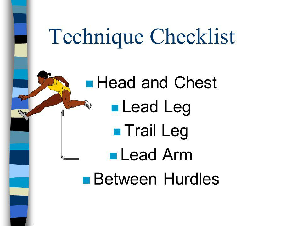 Technique Checklist Head and Chest Lead Leg Trail Leg Lead Arm