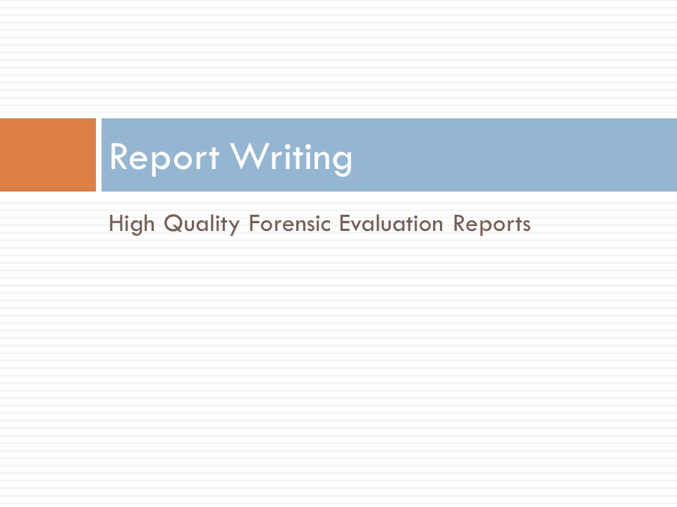 Report Writing High Quality Forensic Evaluation Reports