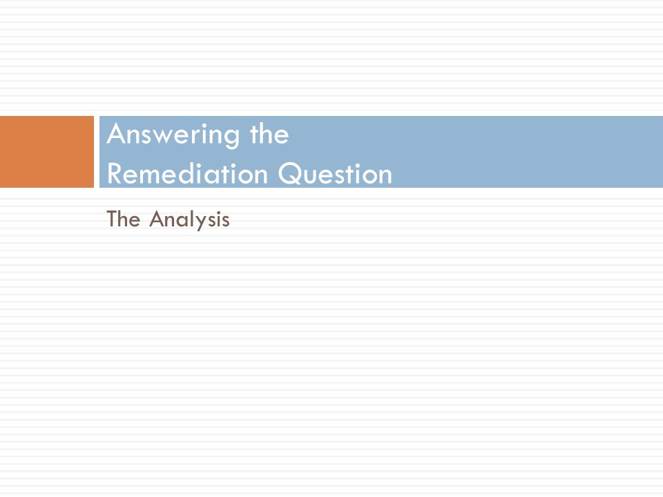 Answering the Remediation Question