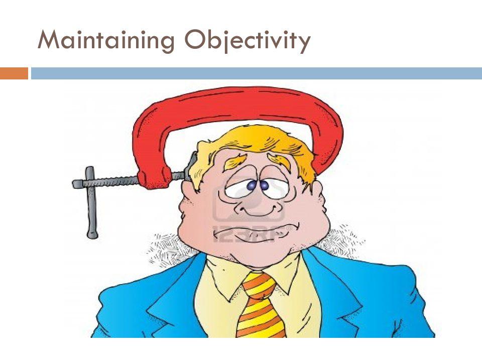 Maintaining Objectivity